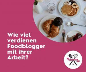 Wie viel verdienen Foodblogger mit ihrer Arbeit